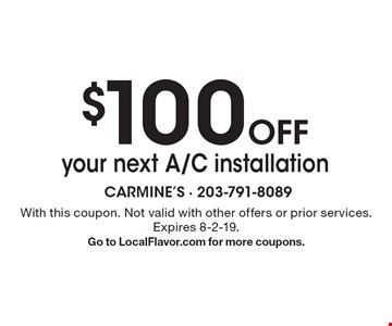 $100 Off your next A/C installation. With this coupon. Not valid with other offers or prior services. Expires 8-2-19. Go to LocalFlavor.com for more coupons.