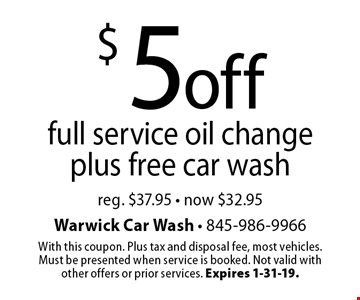 $5 off full service oil change plus free car wash. Reg. $37.95 - now $32.95. With this coupon. Plus tax and disposal fee, most vehicles. Must be presented when service is booked. Not valid with other offers or prior services. Expires 1-31-19.