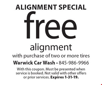 Alignment Special - Free alignment with purchase of two or more tires. With this coupon. Must be presented when service is booked. Not valid with other offers or prior services. Expires 1-31-19.
