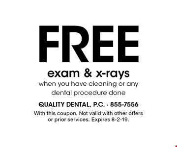 Free exam & x-rays when you have cleaning or any dental procedure done. With this coupon. Not valid with other offers or prior services. Expires 8-2-19.