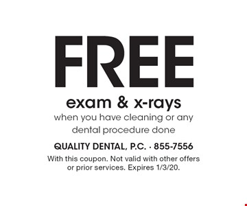 Free exam & x-rays when you have cleaning or any dental procedure done. With this coupon. Not valid with other offers or prior services. Expires 1/3/20.