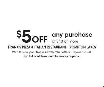 $5 Off any purchase of $40 or more. With this coupon. Not valid with other offers. Expires 1-3-20.Go to LocalFlavor.com for more coupons.