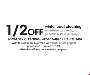 1/2 OFF winter coat cleaning: buy one winter coat cleaning, get the 2nd for 1/2 off ($5 value). With this coupon. Not valid with other offers or prior purchases. Expires 8-2-19. Go to LocalFlavor.com for more coupons.