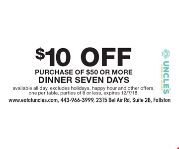 $10 OFF Purchase Of $50 Or More Dinner Seven Days. available all day, excludes holidays, happy hour and other offers, one per table, parties of 8 or less, expires 12/7/18.