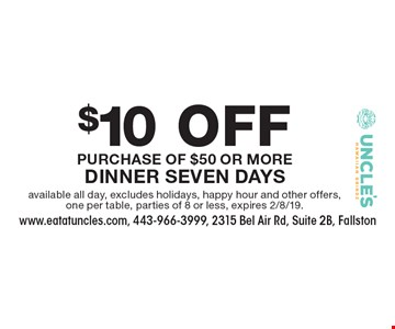 $10 OFF Purchase Of $50 Or More Dinner Seven Days. Available all day, excludes holidays, happy hour and other offers, one per table, parties of 8 or less, expires 2/8/19.