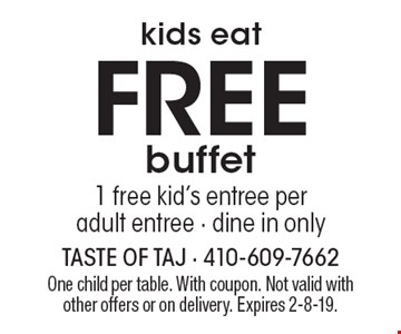 Kids eat free buffet. 1 free kid's entree per adult entree - dine in only. One child per table. With coupon. Not valid with other offers or on delivery. Expires 2-8-19.