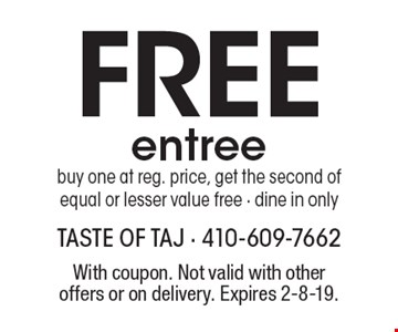 Free entree. Buy one at reg. price, get the second of equal or lesser value free - dine in only. With coupon. Not valid with other offers or on delivery. Expires 2-8-19.