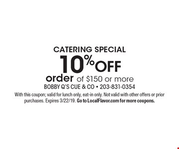 10% off order of $150 or more. With this coupon; valid for lunch only, eat-in only. Not valid with other offers or prior purchases. Expires 3/22/19. Go to LocalFlavor.com for more coupons.