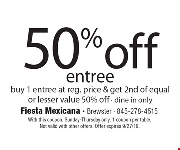 50% off entree: buy 1 entree at reg. price & get 2nd of equal or lesser value 50% off · dine in only. With this coupon. Sunday-Thursday only. 1 coupon per table. Not valid with other offers. Offer expires 9/27/19.