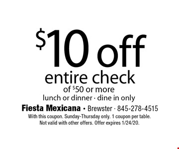 $10 off entire check of $50 or more. Lunch or dinner - dine in only. With this coupon. Sunday-Thursday only. 1 coupon per table. Not valid with other offers. Offer expires 1/24/20.