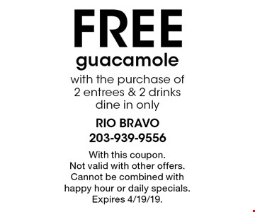FREE guacamole with the purchase of 2 entrees & 2 drinks. Dine in only. With this coupon. Not valid with other offers. Cannot be combined with happy hour or daily specials. Expires 4/19/19.