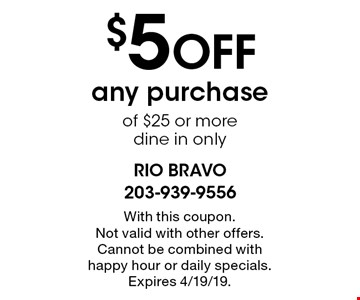 $5 OFF any purchase of $25 or more. Dine in only. With this coupon. Not valid with other offers. Cannot be combined with happy hour or daily specials. Expires 4/19/19.