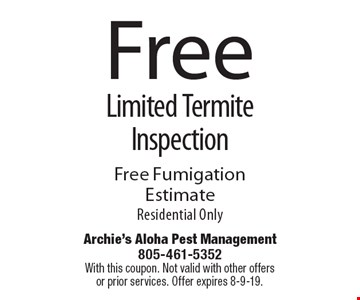 Free Limited Termite Inspection Free FumigationEstimate Residential Only. With this coupon. Not valid with other offers or prior services. Offer expires 8-9-19.