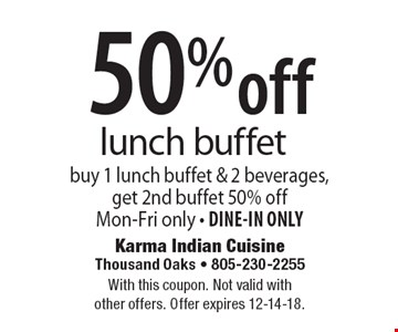 50% off lunch buffet. Buy 1 lunch buffet & 2 beverages, get 2nd buffet 50% off. Mon-Fri only. DINE-IN ONLY. With this coupon. Not valid with other offers. Offer expires 12-14-18.