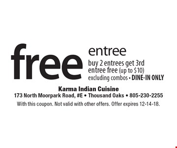 Free entree. Buy 2 entrees get 3rd entree free (up to $10). Excluding combos. DINE-IN ONLY. With this coupon. Not valid with other offers. Offer expires 12-14-18.