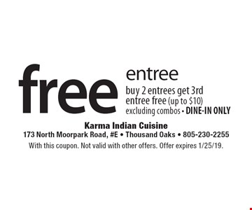 Free Entree. Buy 2 entrees get 3rd entree free (up to $10) excluding combos • DINE-IN ONLY. With this coupon. Not valid with other offers. Offer expires 1/25/19.