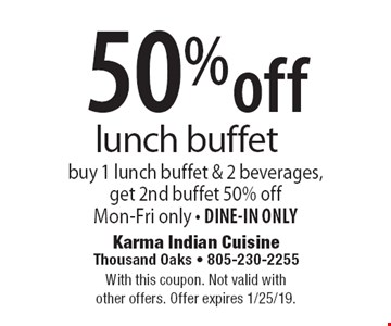 50% off lunch buffet. Buy 1 lunch buffet & 2 beverages, get 2nd buffet 50% off. Mon-Fri only • DINE-IN ONLY. With this coupon. Not valid with other offers. Offer expires 1/25/19.