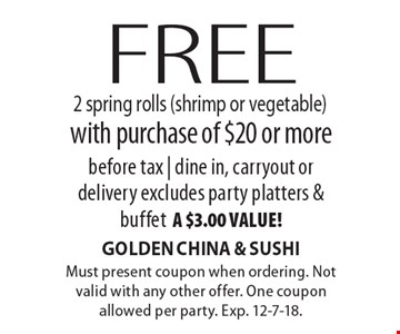 Free 2 spring rolls (shrimp or vegetable) with purchase of $20 or morebefore tax | dine in, carryout ordelivery excludes party platters & buffeta $3.00 value!. Must present coupon when ordering. Not valid with any other offer. One coupon allowed per party. Exp. 12-7-18.