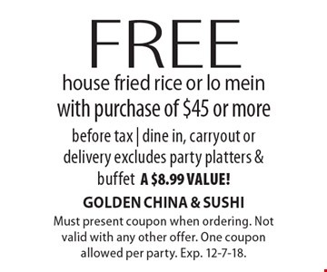 Free house fried rice or lo mein with purchase of $45 or morebefore tax | dine in, carryout ordelivery excludes party platters & buffeta $8.99 value!. Must present coupon when ordering. Not valid with any other offer. One coupon allowed per party. Exp. 12-7-18.