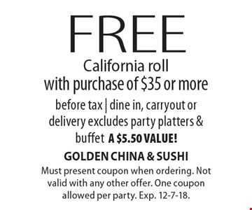 Free California roll with purchase of $35 or morebefore tax | dine in, carryout ordelivery excludes party platters & buffeta $5.50 value!. Must present coupon when ordering. Not valid with any other offer. One coupon allowed per party. Exp. 12-7-18.