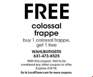 Free colossal frappe buy 1 colossal frappe,get 1 free. With this coupon. Not to be combined any other coupon or offer. Expires 2/8/19. Go to LocalFlavor.com for more coupons.