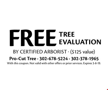 FREE tree evaluation by certified arborist ($125 value). With this coupon. Not valid with other offers or prior services. Expires 3-8-19.
