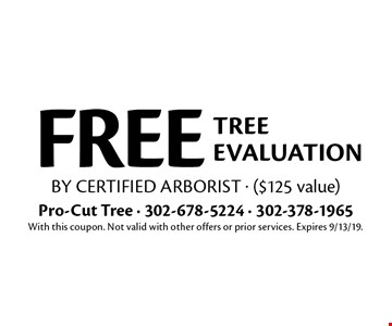 FREE tree evaluation by certified arborist - ($125 value). With this coupon. Not valid with other offers or prior services. Expires 9/13/19.