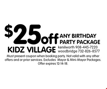 $25 off ANY BIRTHDAY PARTY PACKAGE. Must present coupon when booking party. Not valid with any other offers and or prior services. ExcludesMayor & Mini-Mayor Packages. Offer expires 12-14-18.