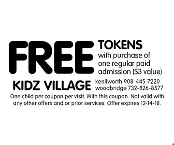 FREE TOKENS with purchase of one regular paid admission ($3 value). One child per coupon per visit. With this coupon. Not valid with any other offers and or prior services. Offer expires 12-14-18.