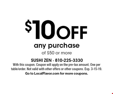 $10 Off any purchase of $50 or more. With this coupon. Coupon will apply on the pre-tax amount. One per table/order. Not valid with other offers or other coupons. Exp. 3-15-19. Go to LocalFlavor.com for more coupons.