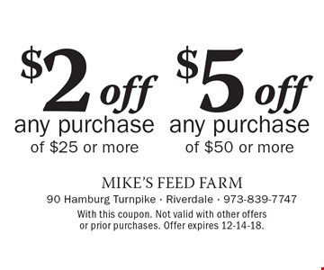 $2 off any purchase of $25 or more OR $5 off any purchase of $50 or more. With this coupon. Not valid with other offers or prior purchases. Offer expires 12-14-18.