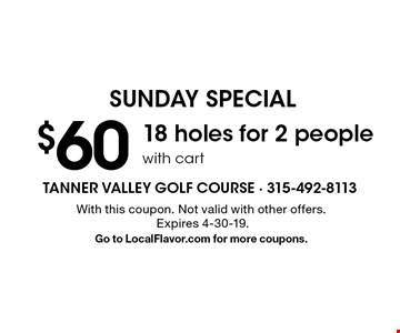 SUNDAY SPECIAL - $60 18 holes for 2 people with cart. With this coupon. Not valid with other offers. Expires 4-30-19. Go to LocalFlavor.com for more coupons.