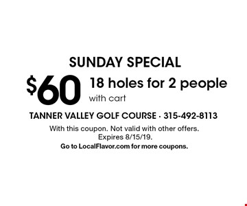 SUNDAY SPECIAL $60 - 18 holes for 2 people with cart. With this coupon. Not valid with other offers. Expires 8/15/19. Go to LocalFlavor.com for more coupons.