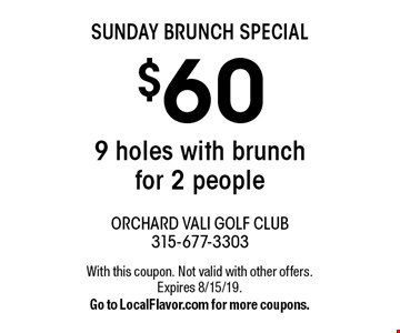 sunday brunch SPECIAL $60 9 holes with brunch for 2 people . With this coupon. Not valid with other offers. Expires 8/15/19.Go to LocalFlavor.com for more coupons.