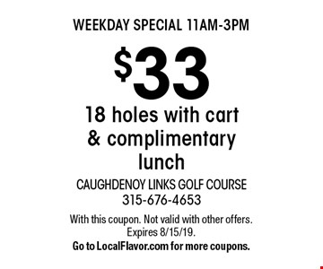 weekday SPECIAL 11am-3pm $33 18 holes with cart & complimentary lunch. With this coupon. Not valid with other offers. Expires 8/15/19.Go to LocalFlavor.com for more coupons.