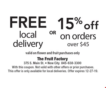 15% off on orders over $45. FREE local delivery. valid on flower and fruit purchases only. With this coupon. Not valid with other offers or prior purchases. This offer is only available for local deliveries. Offer expires 12-27-19.