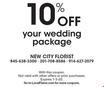 10% Off your wedding package. With this coupon. Not valid with other offers or prior purchases. Expires 1-3-20. Go to LocalFlavor.com for more coupons.
