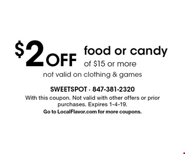 $2 off food or candy of $15 or more not valid on clothing & games. With this coupon. Not valid with other offers or prior purchases. Expires 1-4-19. Go to LocalFlavor.com for more coupons.
