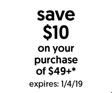Save $10 on your purchase of $49+*. Expires: 1/4/19