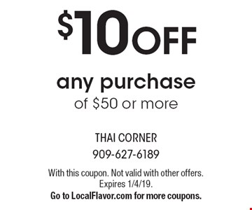 $10 OFF any purchase of $50 or more. With this coupon. Not valid with other offers. Expires 1/4/19. Go to LocalFlavor.com for more coupons.
