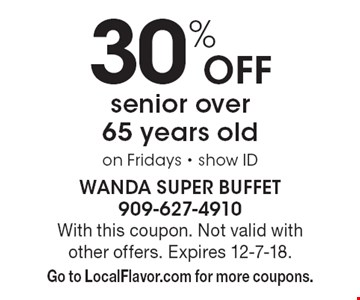 30% off senior over 65 years old on Fridays • show ID. With this coupon. Not valid with other offers. Expires 12-7-18. Go to LocalFlavor.com for more coupons.