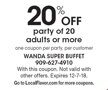 20% off party of 20 adults or more one coupon per party, per customer. With this coupon. Not valid with other offers. Expires 12-7-18. Go to LocalFlavor.com for more coupons.