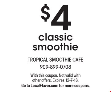 $4 classic smoothie. With this coupon. Not valid with other offers. Expires 12-7-18. Go to LocalFlavor.com for more coupons.