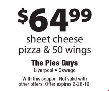 $64.99 sheet cheese pizza & 50 wings. With this coupon. Not valid with other offers. Offer expires 2-28-19.