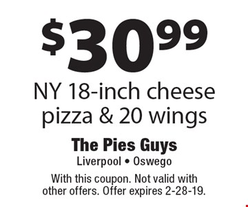 $30.99 NY 18-inch cheese pizza & 20 wings. With this coupon. Not valid with other offers. Offer expires 2-28-19.