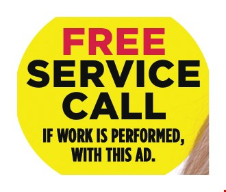 Free Service Call. If work is performed, with this ad.