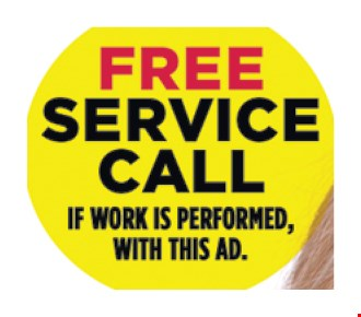 Free Service Call.. If work is performed, with this ad.