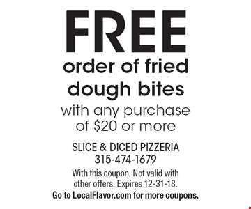FREE order of fried dough bites with any purchase of $20 or more. With this coupon. Not valid with other offers. Expires 12-31-18. Go to LocalFlavor.com for more coupons.