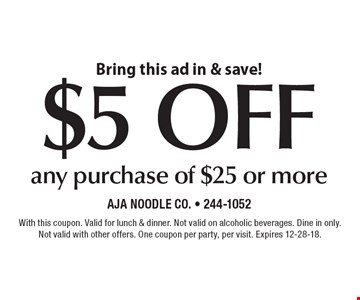 Bring this ad in & save! $5 off any purchase of $25 or more. With this coupon. Valid for lunch & dinner. Not valid on alcoholic beverages. Dine in only. Not valid with other offers. One coupon per party, per visit. Expires 12-28-18.