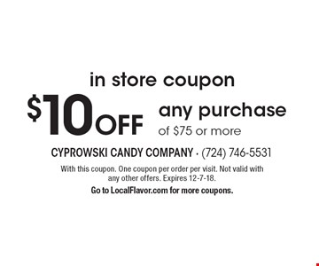 In Store Coupon: $10 Off any purchase of $75 or more. With this coupon. One coupon per order per visit. Not valid with any other offers. Expires 12-7-18. Go to LocalFlavor.com for more coupons.